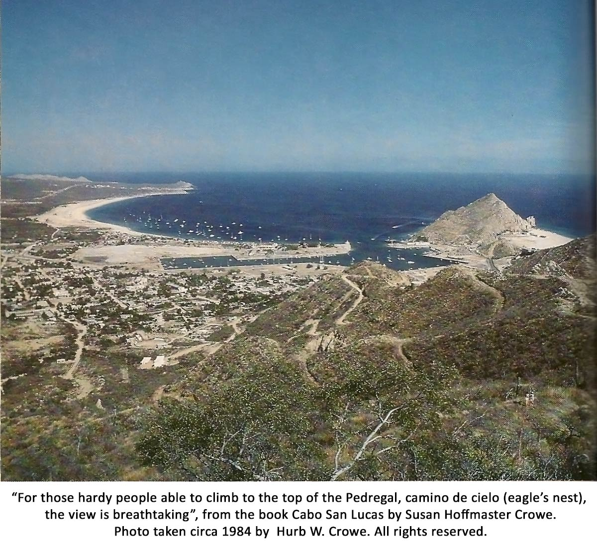"""For those hardy people able to climb to the top of the Pedregal, camino de cielo (eagle's nest),  the view is breathtaking"", from the book Cabo San Lucas by Susan Hoffmaster Crowe. Photo taken circa 1984 by  Hurb W. Crowe. All rights reserved."