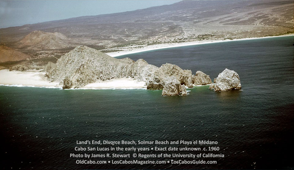 Land's End, Divorce Beach, Solmar Beach and Playa el MédanoCabo San Lucas in the early years • Exact date unknown  c. 1960 Photo by James R. Stewart  © Regents of the University of California OldCabo.com • LosCabosMagazine.com • LosCabosGuide.com