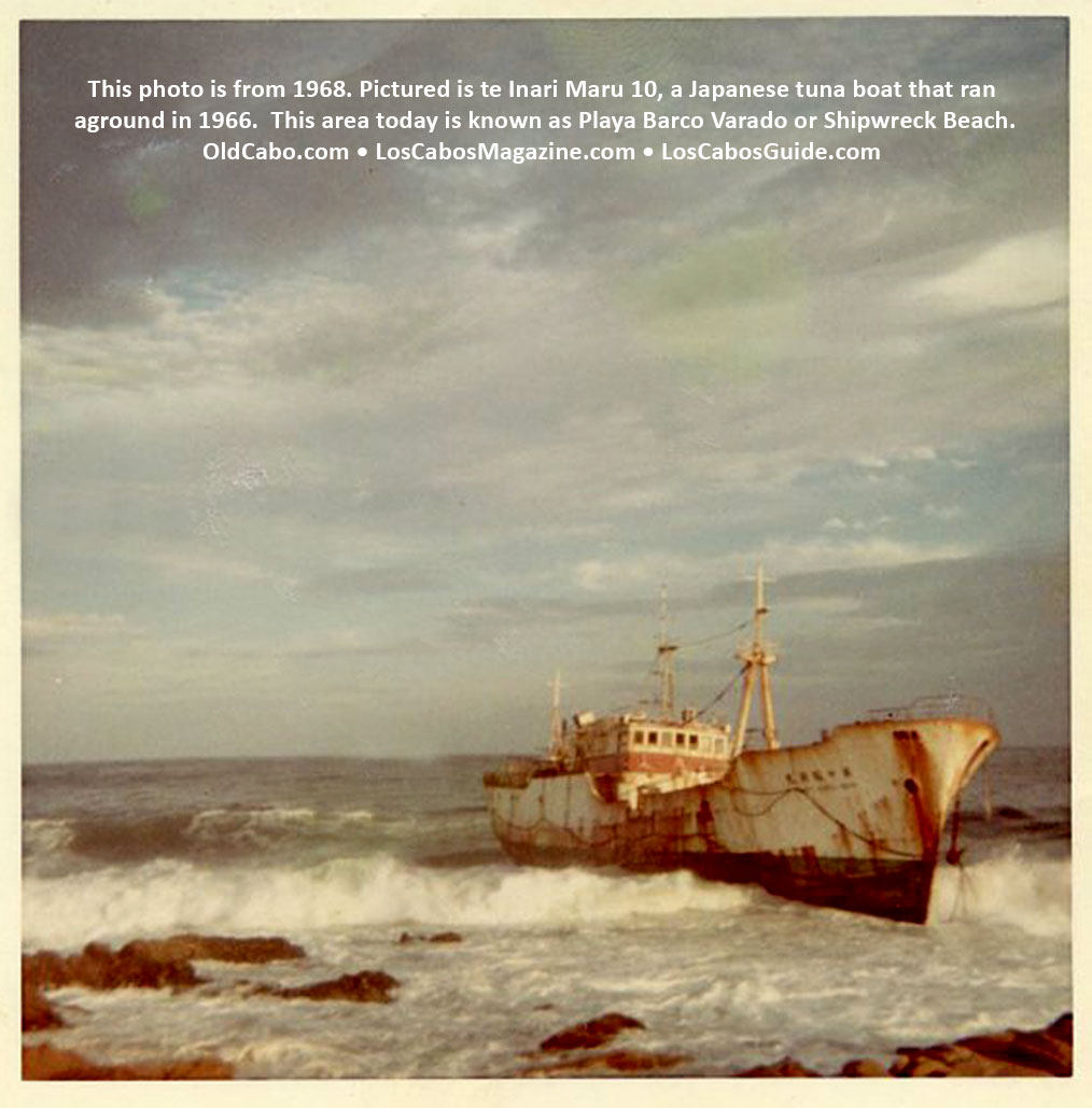 The Inari Maru 10, was a Japanese tuna boat ran aground in 1966 at Cabo San Lucas. The photo is from 1968. This area today is known as Playa Barco Varado or Shipwreck Beach.