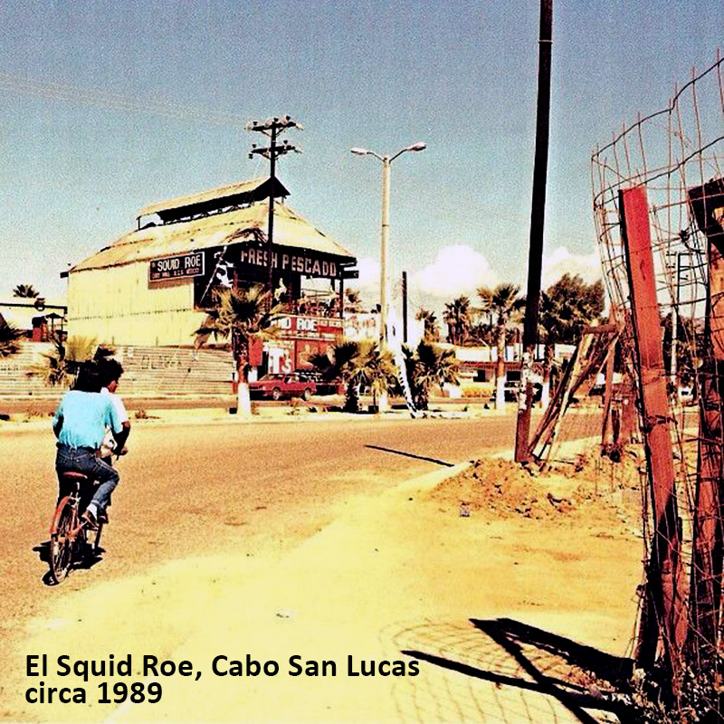 El Squid Roe, downtown Cabo San Lucas, c. 1989