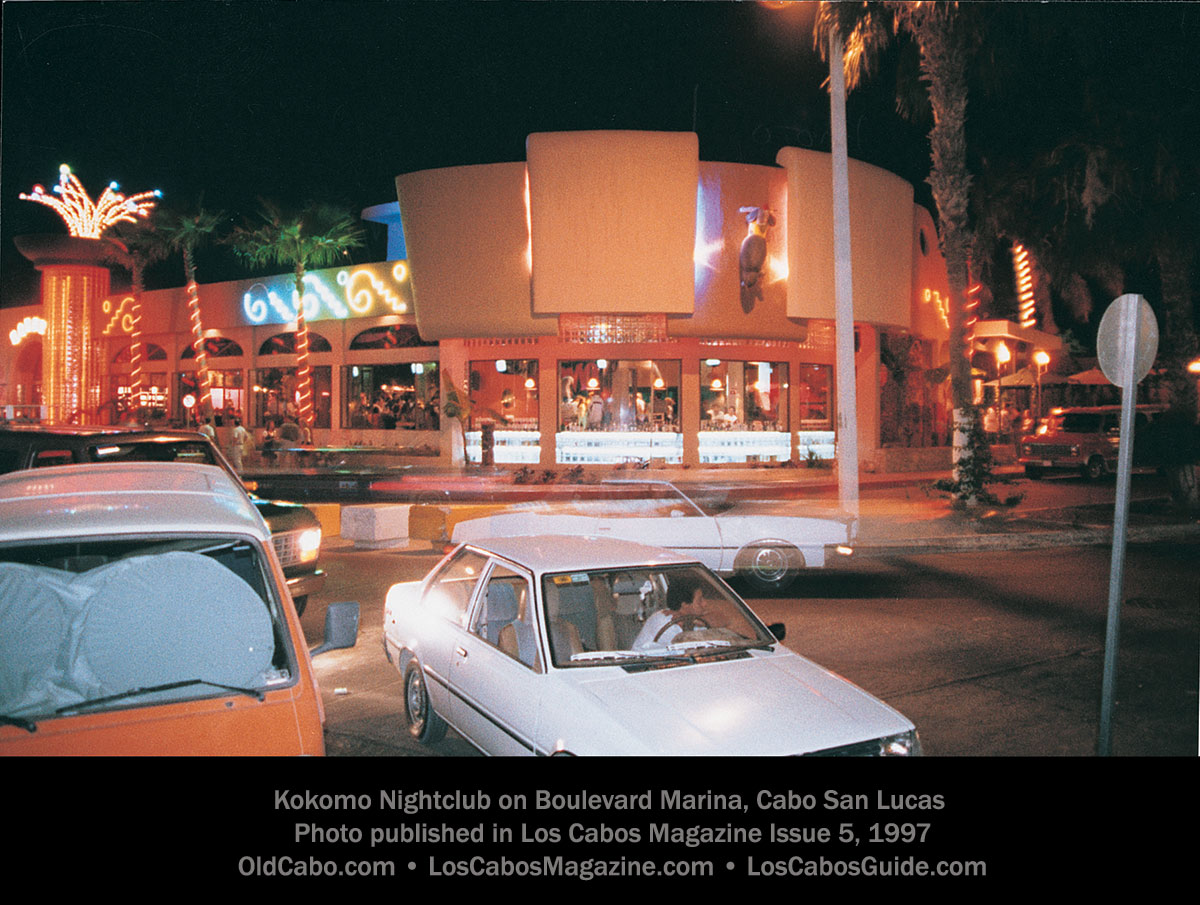 Kokomo Nightclub on Boulevard Marina, Cabo San Lucas  Photo published in Los Cabos Magazine Issue 5, 1997.